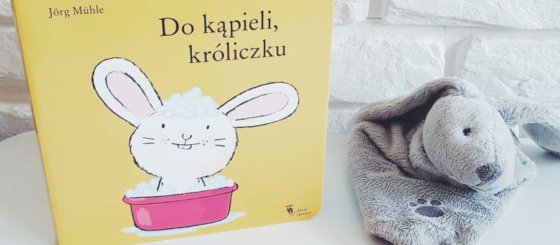 Do kąpieli, króliczku. Książka, którą powinieneś mieć.